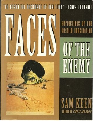 faces of the enemy sam keen Faces of the enemy: reflections of the hostile imagination [sam keen] on amazoncom free shipping on qualifying offers examines the psychology of hatred and aggression, by which one's fears and inadequacies are projected onto others.