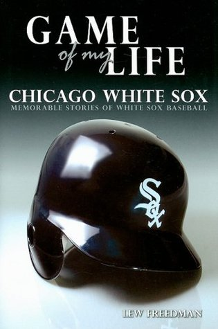 Game of My Life: White Sox: Memorable Stories of Chicago White Sox Baseball