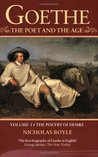 Goethe: The Poet and the Age, Volume 1: The Poetry of Desire, 1749-1790