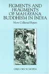 Figments and Fragments of Mahayana Buddhism in India: More Collected Papers (Studies in the Buddhist Traditions)