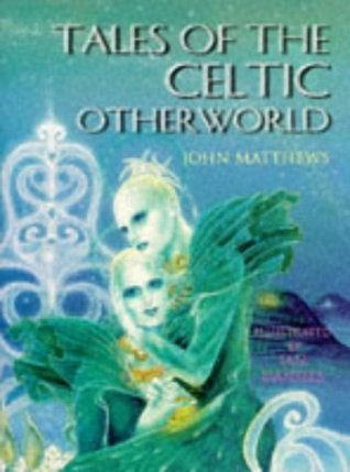 Tales of the Celtic Otherworld by John Matthews