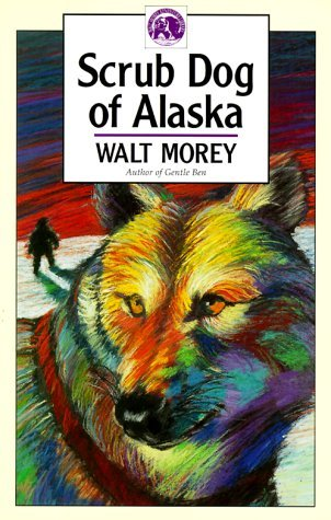 Scrub Dog of Alaska by Walt Morey