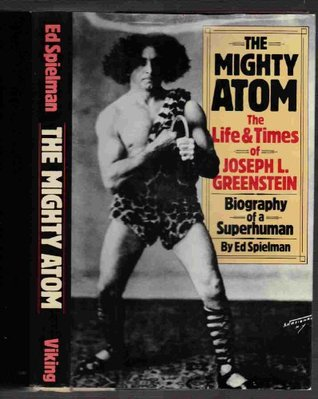 The Mighty Atom : the Life and Times of Joseph L. Greenstein, Biography of a Superhuman