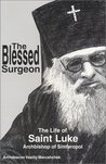 The Blessed Surgeon: The Life of Saint Luke Archbishop of Simferopol
