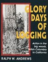 Glory Days of Logging/Action in the Big Woods, British Columbia to California
