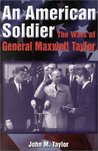 An American Soldier: The Wars of General Maxwell Taylor