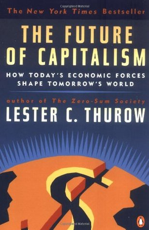 The Future of Capitalism by Lester Carl Thurow