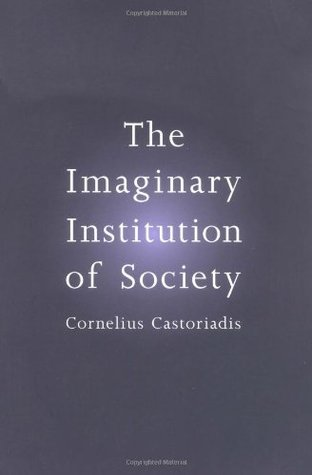 The Imaginary Institution of Society by Cornelius Castoriadis