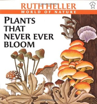 Plants That Never Ever Bloom by Ruth Heller