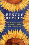 Rescue Remedy: Healing Power of Bach Flower Rescue Remedies