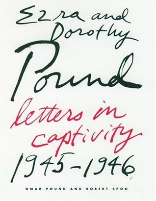 Ezra and Dorothy Pound: Letters in Captivity, 1945-46