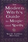 The Modern Witch's Guide To Magic And Spells