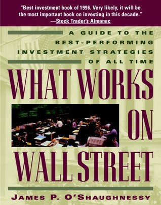 What Works on Wall Street: Guide to the Best-performing Investment Strategies of All Time
