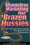Shameless Marketing for Brazen Hussies: 307 Awesome Money-Making Stategies for Savvy Entrepreneurs