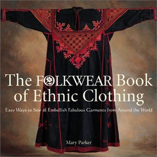 The Folkwear Book of Ethnic Clothing by Mary Parker