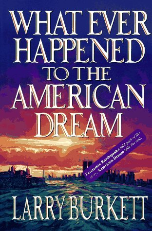 What Ever Happened to the American Dream by Larry Burkett