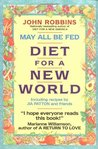 May All Be Fed: 'a Diet For A New World : Including Recipes By Jia Patton And Friends
