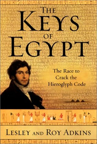 Review The Keys of Egypt: The Race to Crack the Hieroglyph Code by Lesley Adkins, Roy A. Adkins MOBI