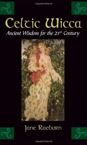 Celtic Wicca: Ancient Wisdom for the 21st Century