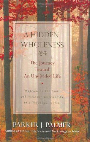A Hidden Wholeness by Parker J. Palmer