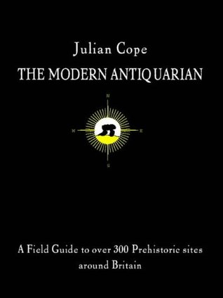 The Modern Antiquarian: A Pre-millennial Odyssey Through Megalithic Britain : Including a Gazetteer to Over 300 Prehistoric Sites