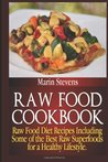 Raw Food Cookbook: Raw Food Diet Recipes Including Some of the Best Raw Superfoods for a Healthy Lifestyle.