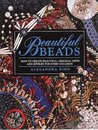 Beautiful Beads/How to Create Beautiful, Original Gifts and Jewelry for Every Occasion