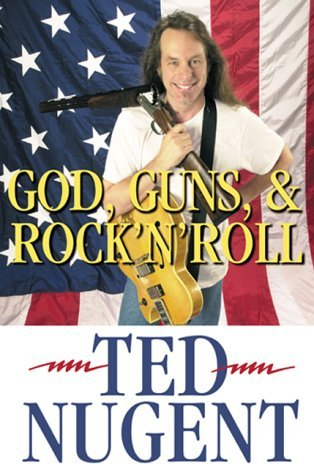 God, Guns & Rock N Roll by Ted Nugent