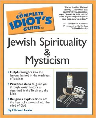 The Complete Idiot's Guide to Jewish Spirituality and Mysticism by Michael Levin