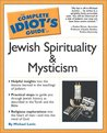 The Complete Idiot's Guide to Jewish Spirituality and Mysticism