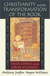 Christianity and the Transformation of the Book: Origen, Eusebius, and the Library of Caesarea
