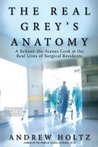 The Real Grey's Anatomy: A Behind-the-Scenes Look at the Real Lives of Surgical Residents