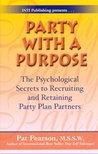 Party with a Purpose: The Psychological Secrets to Recruiting and Retaining Party Plan Partners