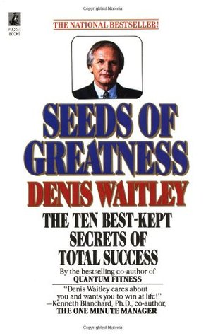 Seeds of Greatness by Denis Waitley