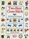 Two-Hour Cross-Stitch: 515 Fabulous Designs