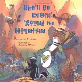 She'll Be Comin' 'Round the Mountain by Philemon Sturges
