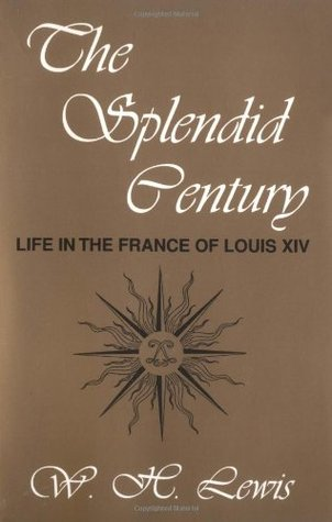 The Splendid Century by W.H. Lewis