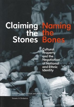 Claiming the Stones/Naming the Bones by Elazar Barkan