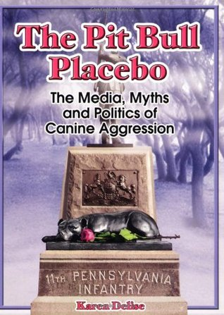 Free Download The Pit Bull Placebo: The Media, Myths and Politics of Canine Aggression PDB by Karen Delise