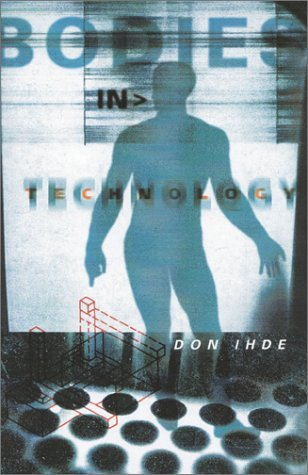 Bodies In Technology by Don Ihde