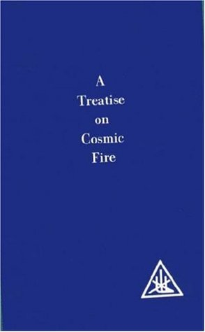 Treatise on Cosmic Fire by Alice A. Bailey