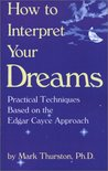 How to Interpret Your Dreams: Practical Techniques Based on the Edgar Cayce Readings
