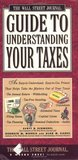 Wall Street Journal Guide to Understanding Your Taxes: An Easy-to-Understand, Easy-to-Use Primer That Takes the Mystery Out of Your Taxes