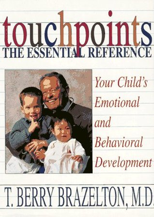 Touchpoints The Essential Reference by T. Berry Brazelton