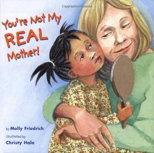 You're Not My Real Mother! by Molly Friedrich