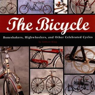 Bicycle: Bone Shakers, Highwheelers, And Other Celebrated Cycles