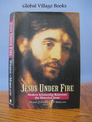 Jesus Under Fire by Michael J. Wilkins