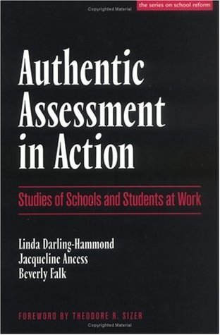 Authentic Assessment in Action by Linda Darling-Hammond