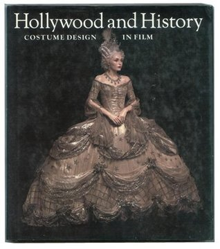 Hollywood and History - Costume Design in Film by Edward Maeder