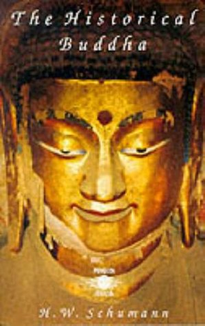 The Historical Buddha: The Times, Life Teachings of the Founder of Buddhism